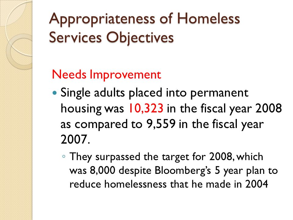 Appropriateness of Homeless Services Objectives Needs Improvement Single adults placed into permanent housing was 10,323 in the fiscal year 2008 as compared to 9,559 in the fiscal year 2007.