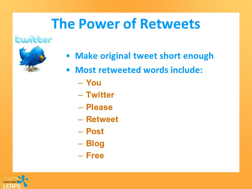 The Power of Retweets Make original tweet short enough Most retweeted words include: –You –Twitter –Please –Retweet –Post –Blog –Free