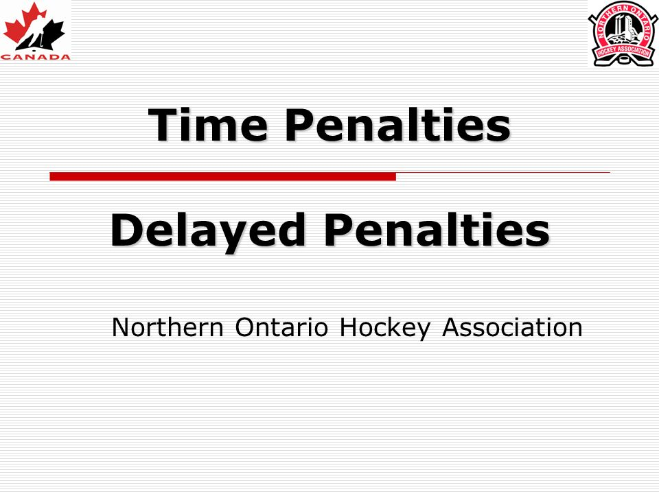 Time Penalties Delayed Penalties Northern Ontario Hockey Association