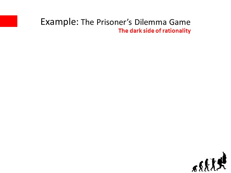 Example: The Prisoners Dilemma Game The dark side of rationality