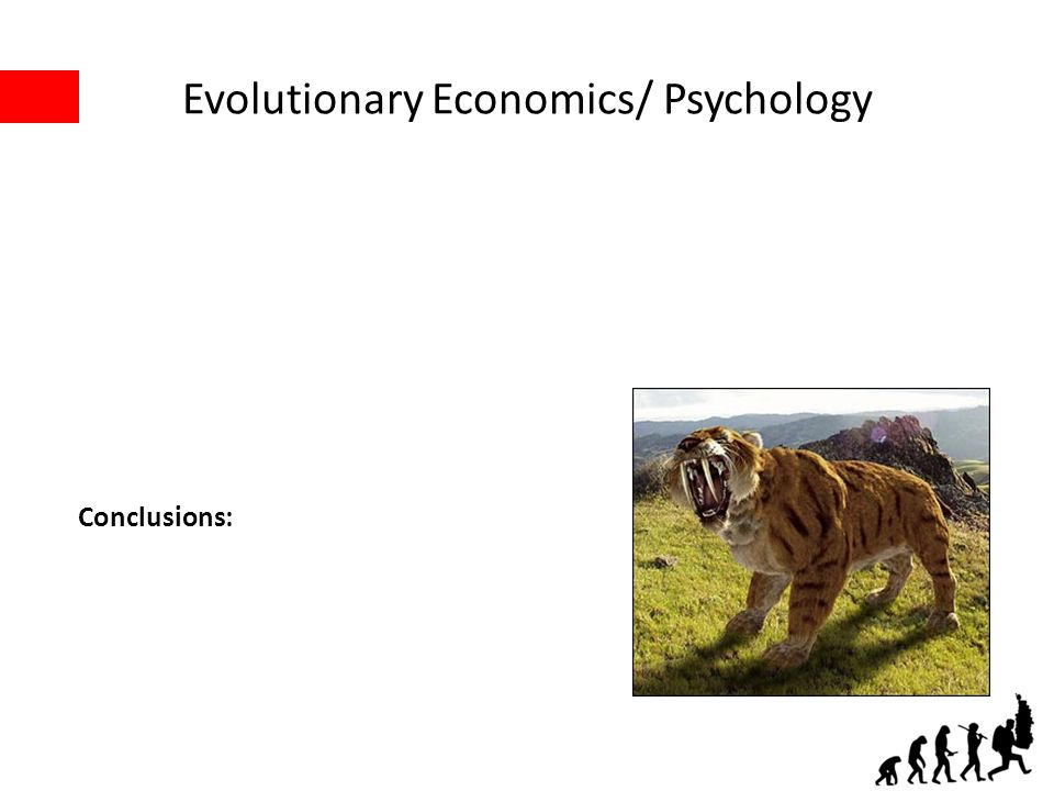 Evolutionary Economics/ Psychology Conclusions: