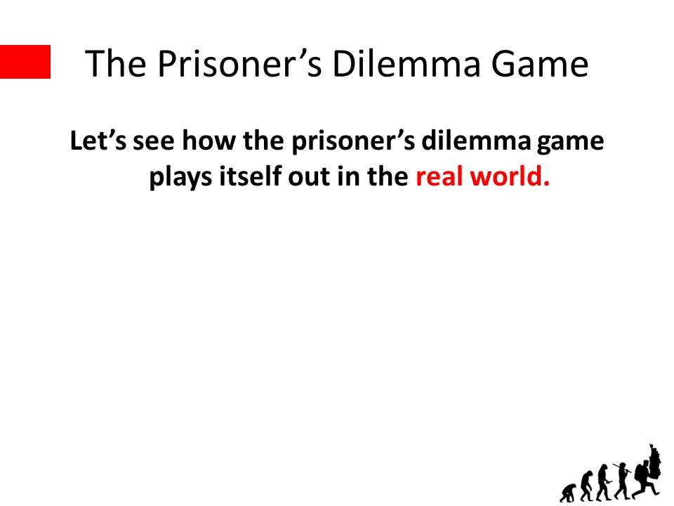 The Prisoners Dilemma Game Lets see how the prisoners dilemma game plays itself out in the real world.