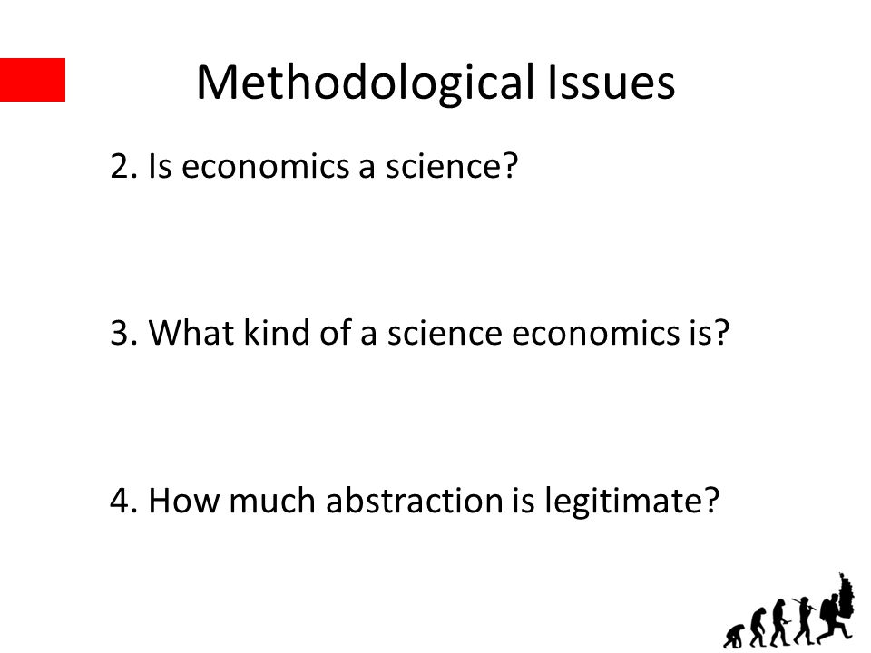 Methodological Issues 2. Is economics a science. 3.