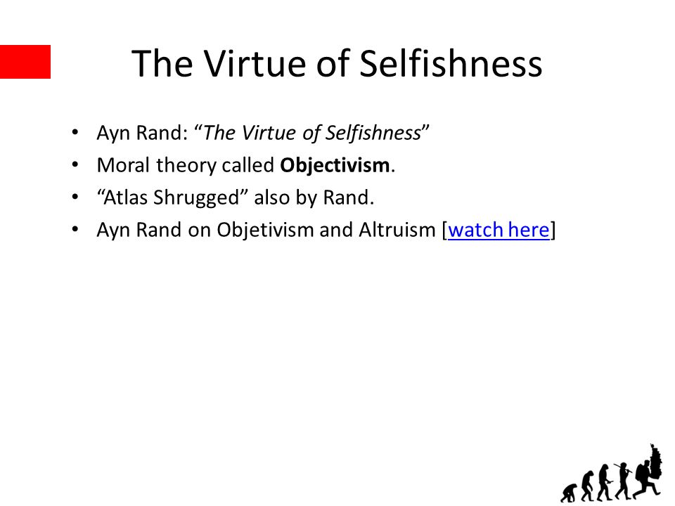The Virtue of Selfishness Ayn Rand: The Virtue of Selfishness Moral theory called Objectivism.