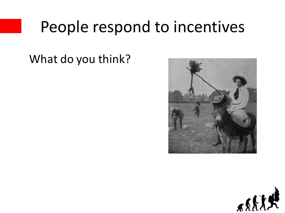 People respond to incentives What do you think