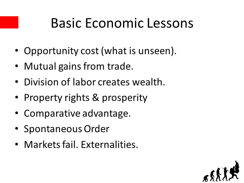 Basic Economic Lessons Opportunity cost (what is unseen).