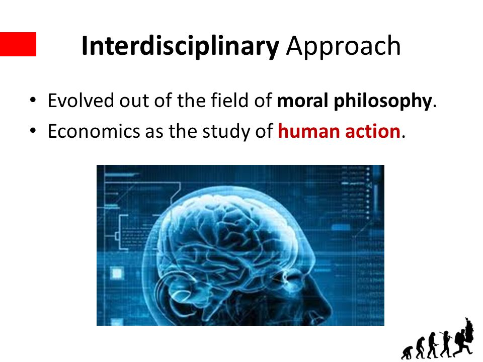 Interdisciplinary Approach Evolved out of the field of moral philosophy.