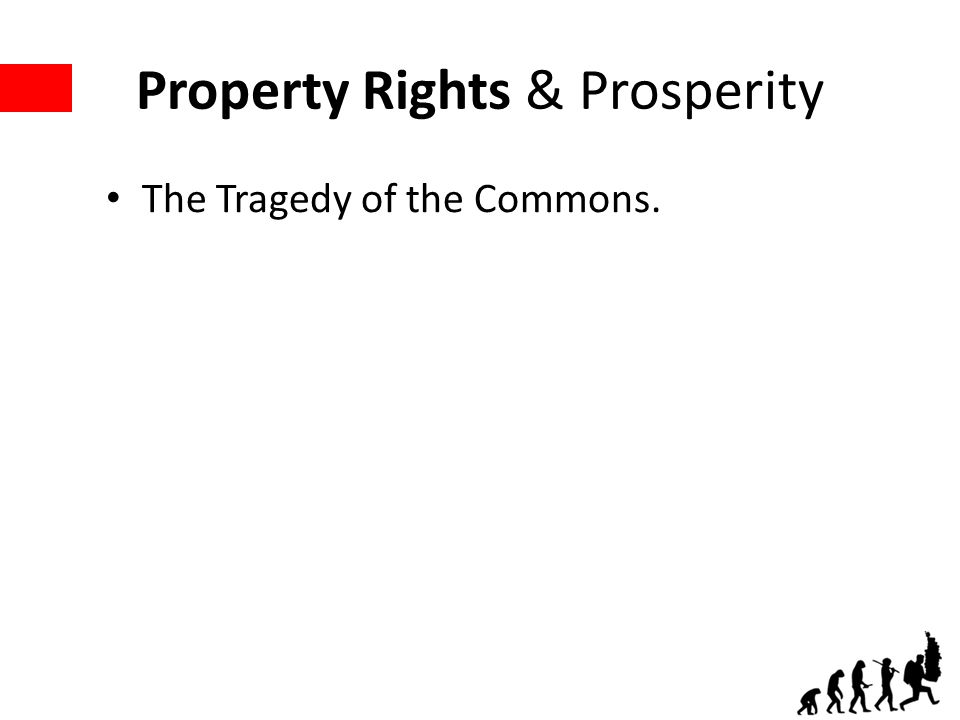 Property Rights & Prosperity The Tragedy of the Commons.