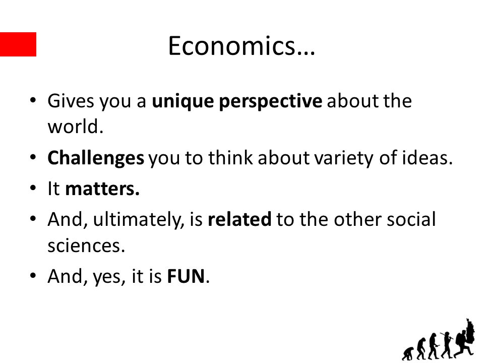 Economics… Gives you a unique perspective about the world.