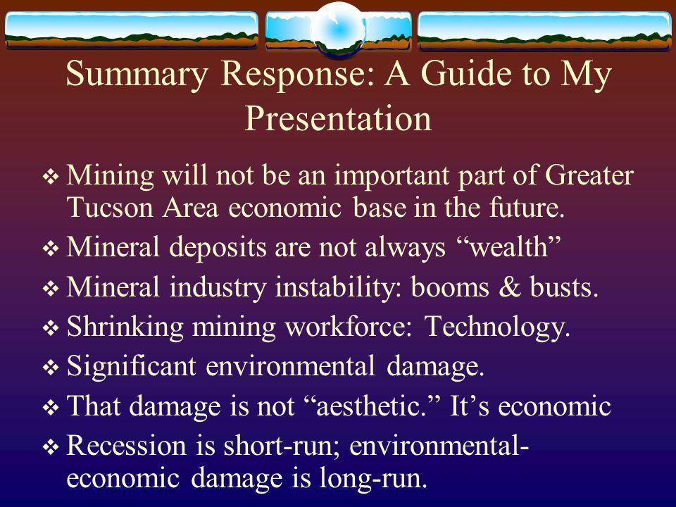 Summary Response: A Guide to My Presentation Mining will not be an important part of Greater Tucson Area economic base in the future.
