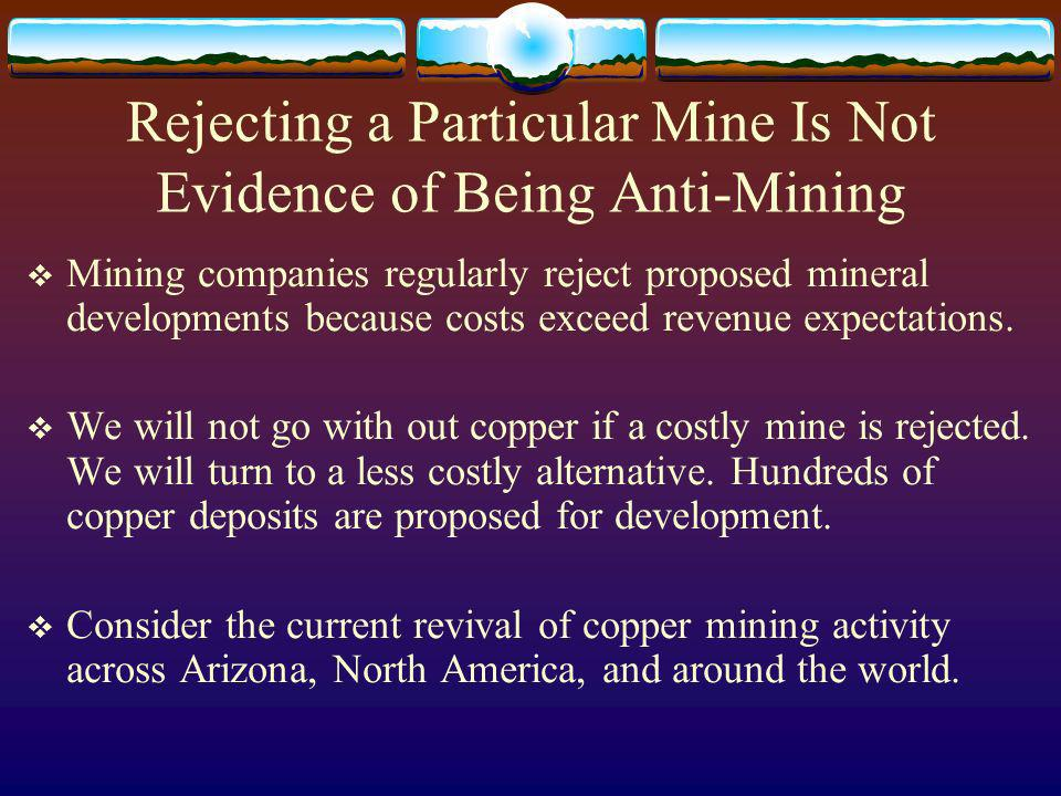 Rejecting a Particular Mine Is Not Evidence of Being Anti-Mining Mining companies regularly reject proposed mineral developments because costs exceed revenue expectations.