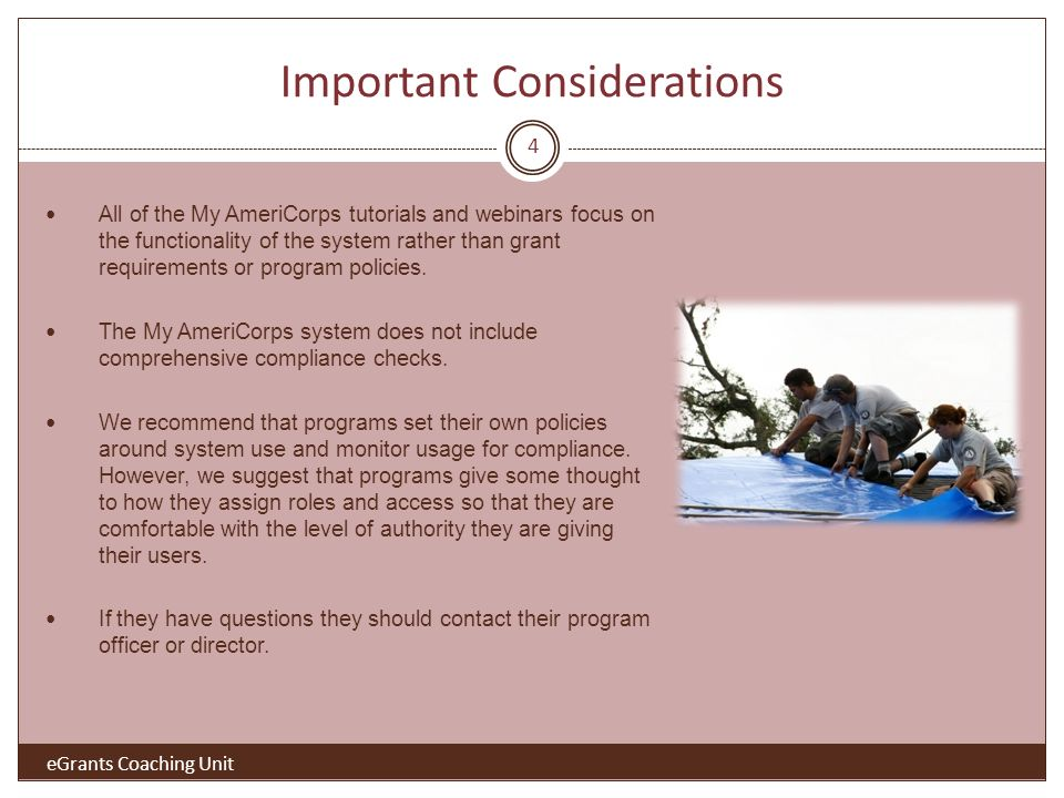 Important Considerations All of the My AmeriCorps tutorials and webinars focus on the functionality of the system rather than grant requirements or program policies.