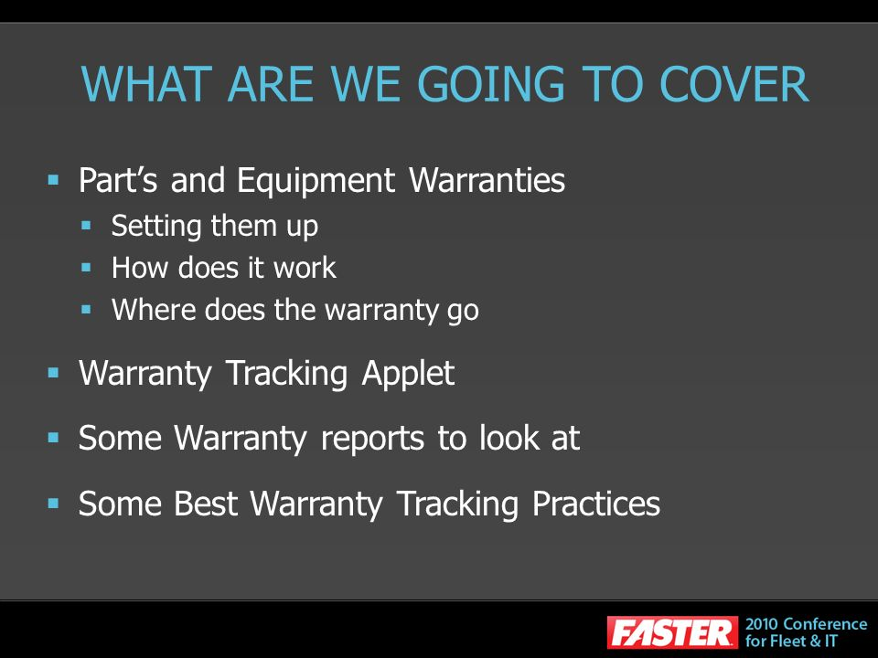 WHAT ARE WE GOING TO COVER Parts and Equipment Warranties Setting them up How does it work Where does the warranty go Warranty Tracking Applet Some Warranty reports to look at Some Best Warranty Tracking Practices