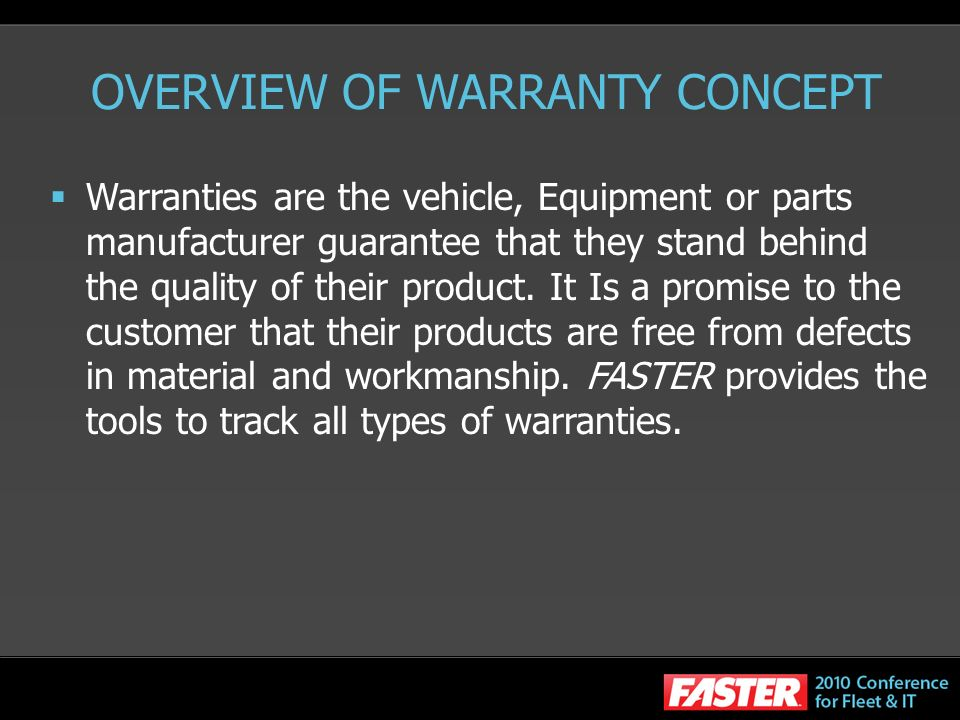 OVERVIEW OF WARRANTY CONCEPT Warranties are the vehicle, Equipment or parts manufacturer guarantee that they stand behind the quality of their product.