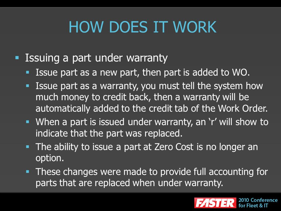 HOW DOES IT WORK Issuing a part under warranty Issue part as a new part, then part is added to WO.