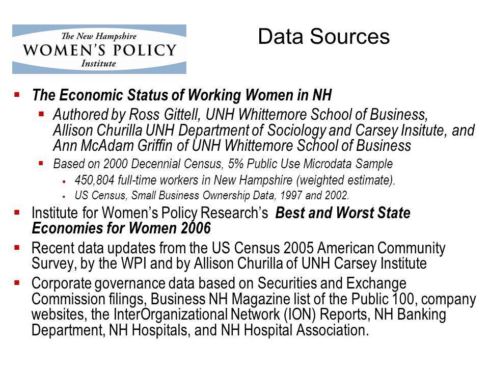 The Economic Status of Working Women in NH Authored by Ross Gittell, UNH Whittemore School of Business, Allison Churilla UNH Department of Sociology and Carsey Insitute, and Ann McAdam Griffin of UNH Whittemore School of Business Based on 2000 Decennial Census, 5% Public Use Microdata Sample 450,804 full-time workers in New Hampshire (weighted estimate).