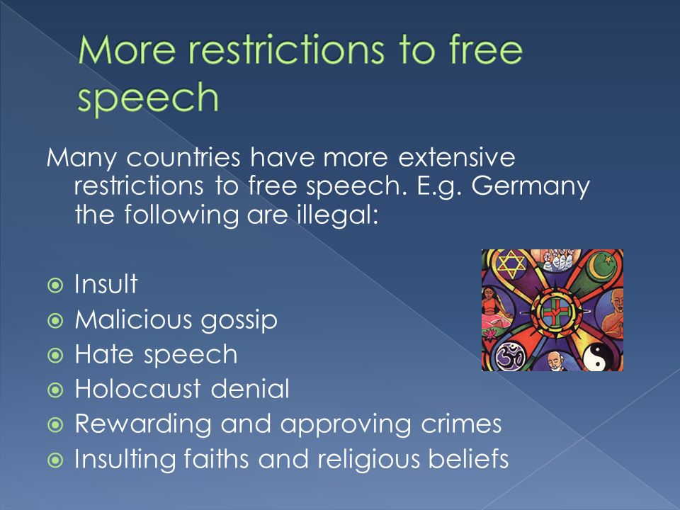 Many countries have more extensive restrictions to free speech.