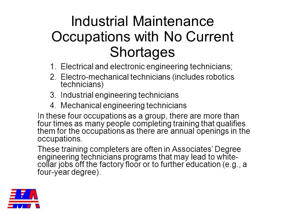 Motorcycle Mechanics Electronic Home Entertainment Repairers Maintenance Workers, Machinery Mobile Heavy Equipment Mechanics Electrical and Electronics Repairers Transportation Equipment Heating, Air Conditioning, and Refrigeration Mechanics Industrial Machinery Mechanics Telecommunications Line Installers and Repairers First-Line Supervisors of Mechanics, Installers, and Repairers Electrical Power-Line Installers and Repairers MECHANICAL REPAIR JOBS Educational Requirements HS Diploma, Plus Apprenticeship Training Or Trade School AS Degree/ Certificate Program Plus Apprenticeship Training