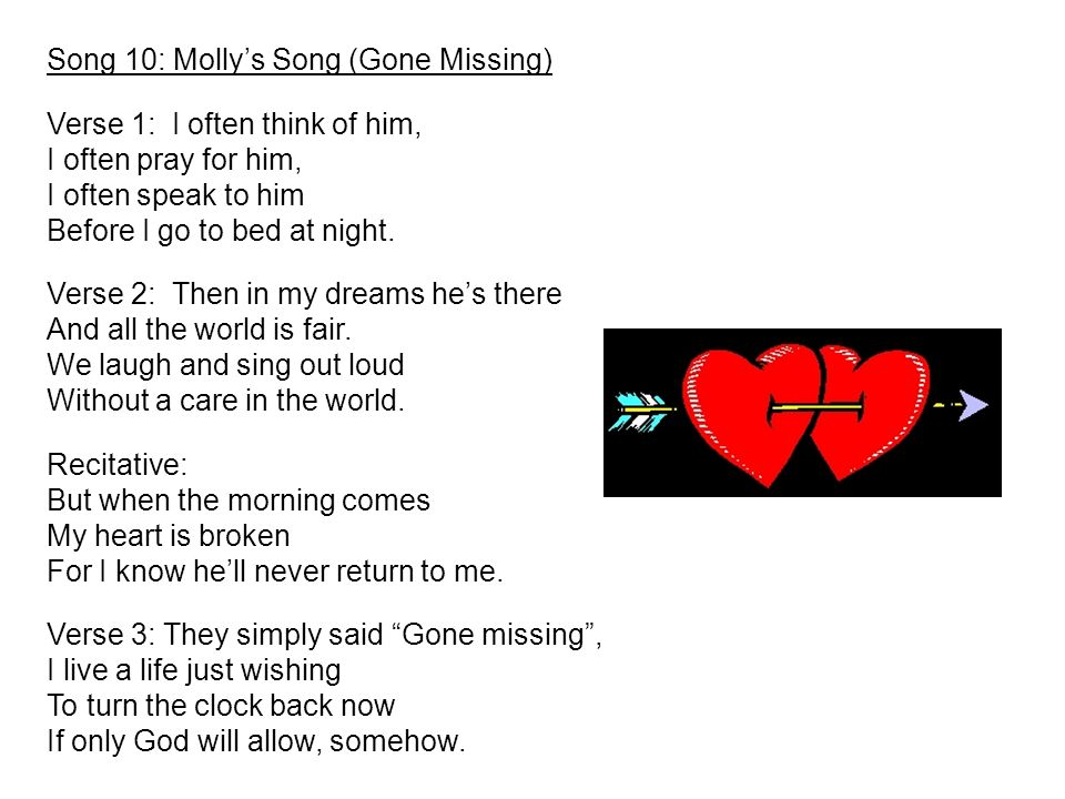 Song 10: Mollys Song (Gone Missing) Verse 1: I often think of him, I often pray for him, I often speak to him Before I go to bed at night.