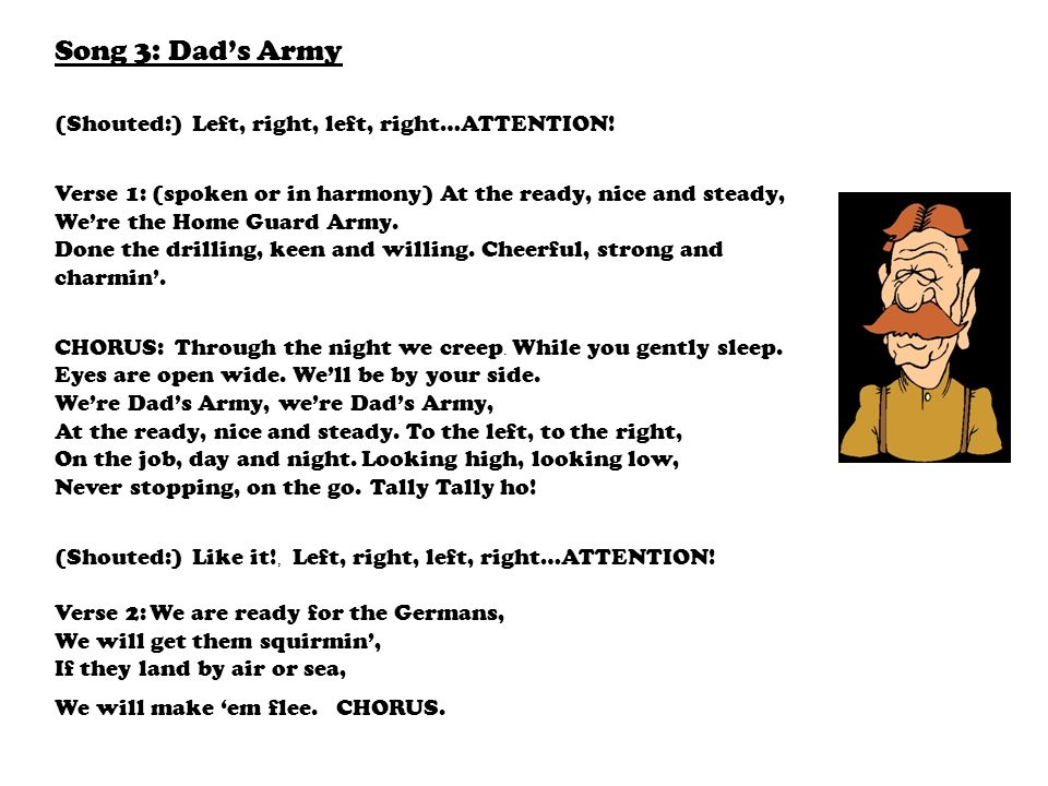 Song 3: Dads Army (Shouted:) Left, right, left, right…ATTENTION.