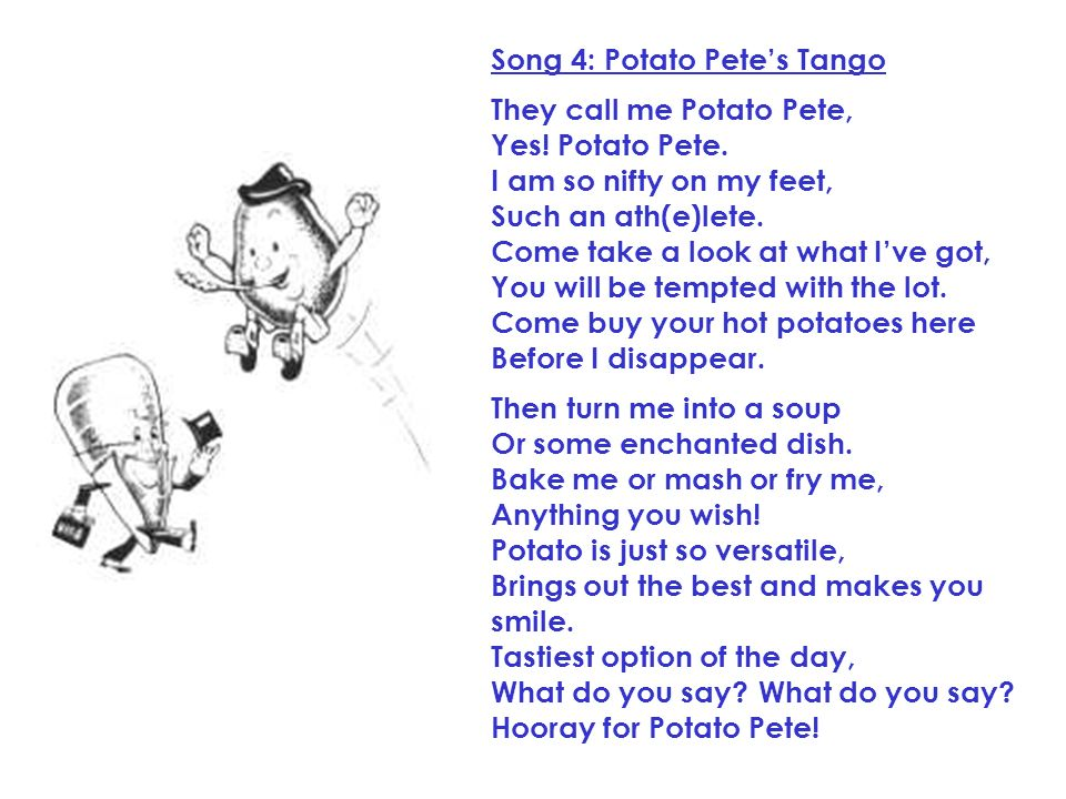 Song 4: Potato Petes Tango They call me Potato Pete, Yes.