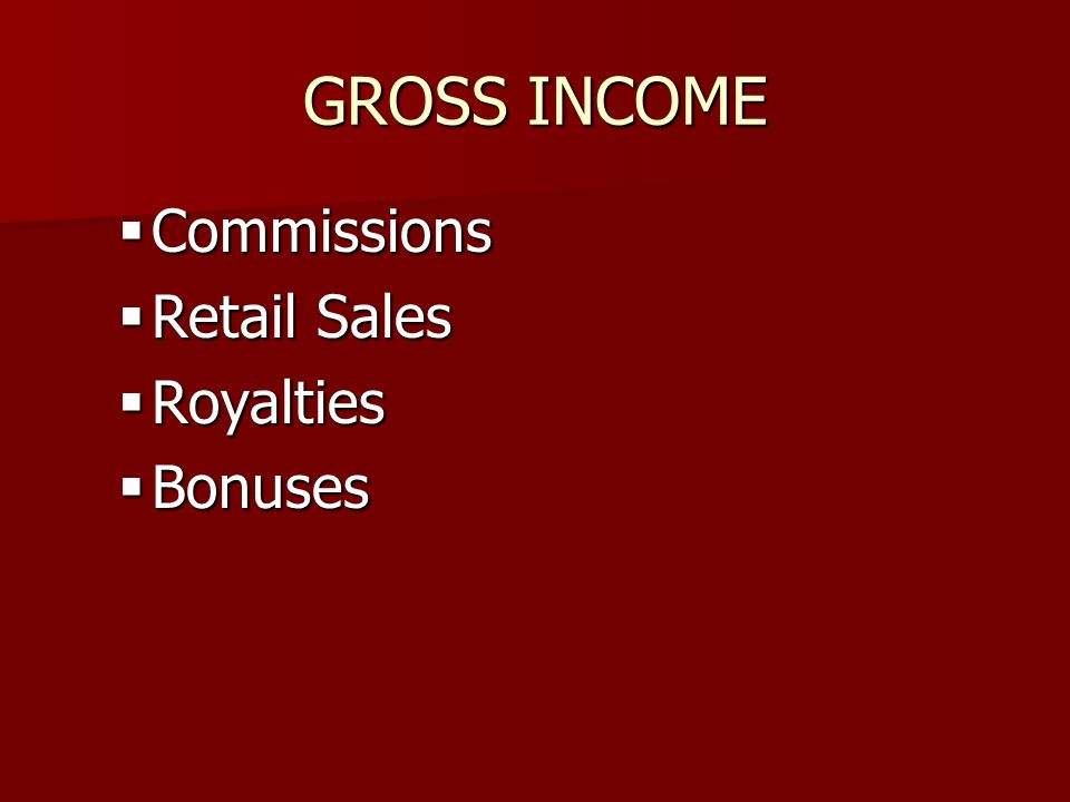 GROSS INCOME Commissions Commissions Retail Sales Retail Sales Royalties Royalties Bonuses Bonuses