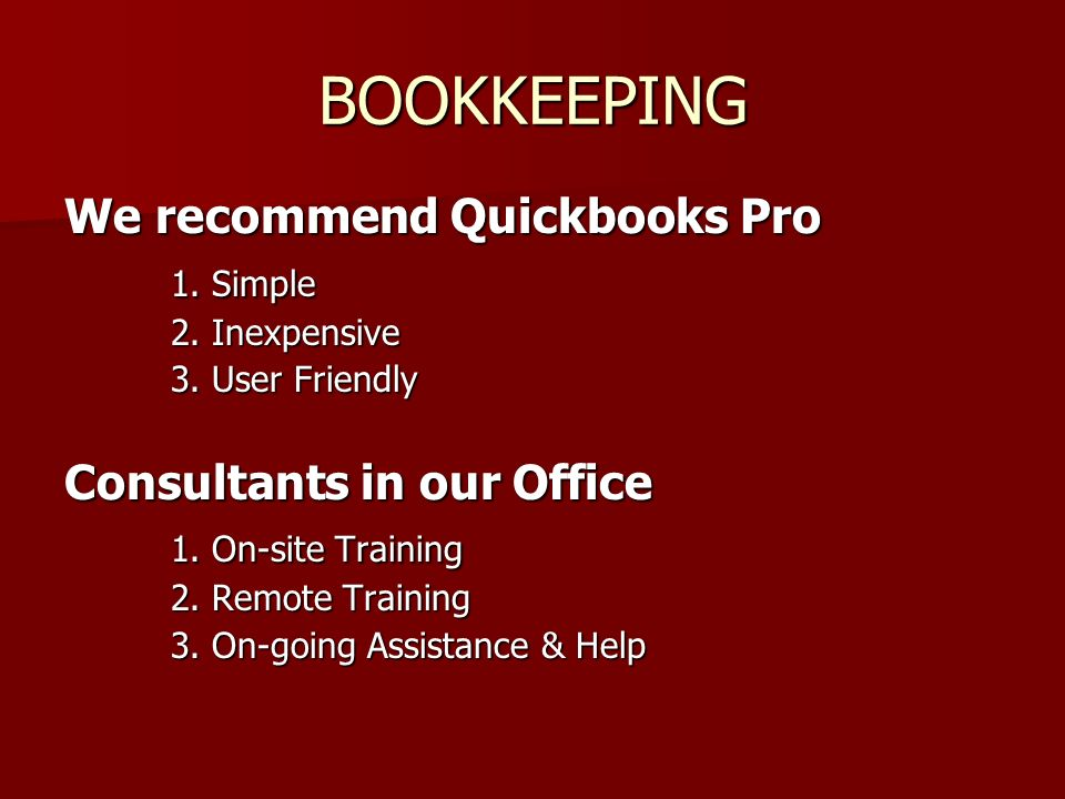 BOOKKEEPING We recommend Quickbooks Pro 1. Simple 2.