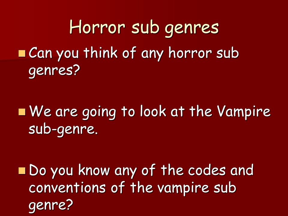 Horror sub genres Can you think of any horror sub genres.
