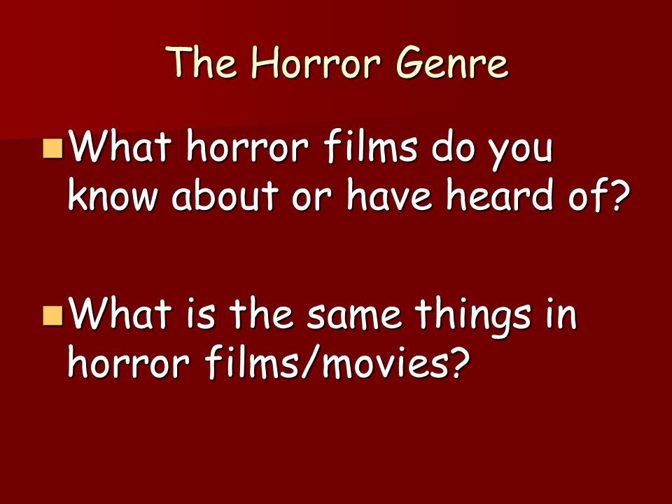 What horror films do you know about or have heard of.