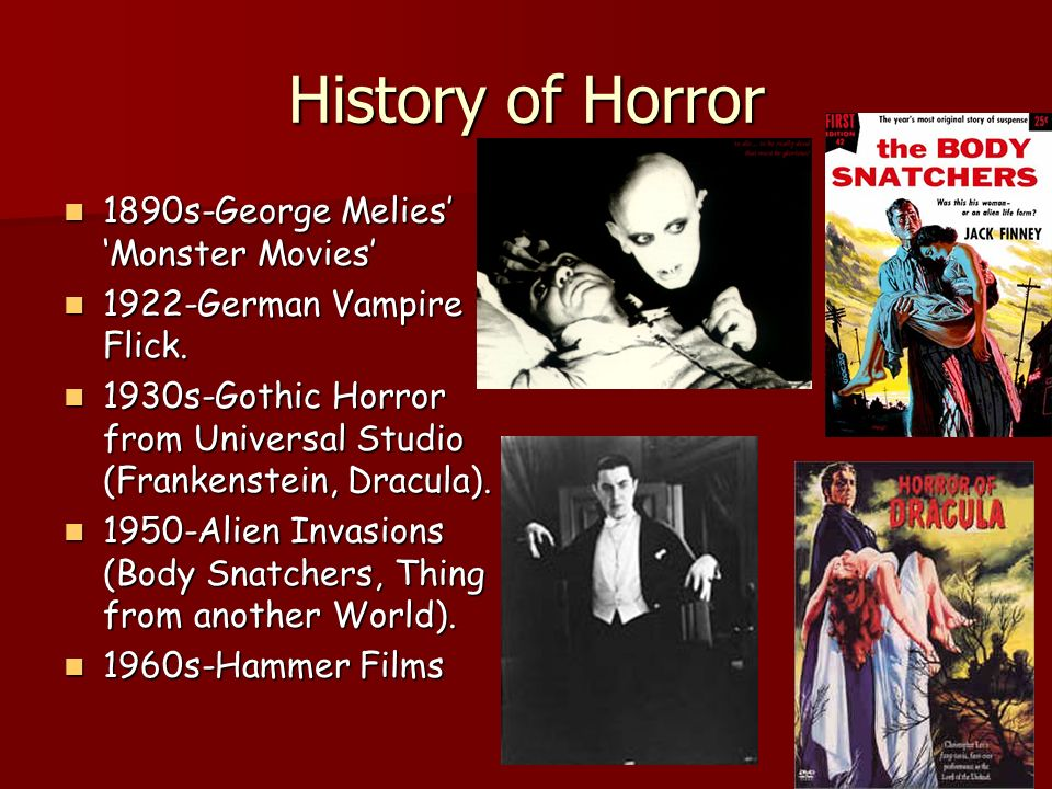 History of Horror 1890s-George Melies Monster Movies 1890s-George Melies Monster Movies 1922-German Vampire Flick.