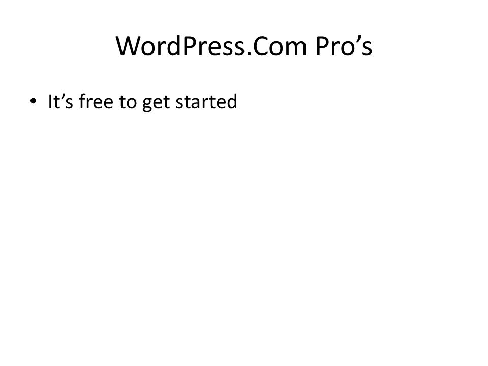 WordPress.Com Pros Its free to get started