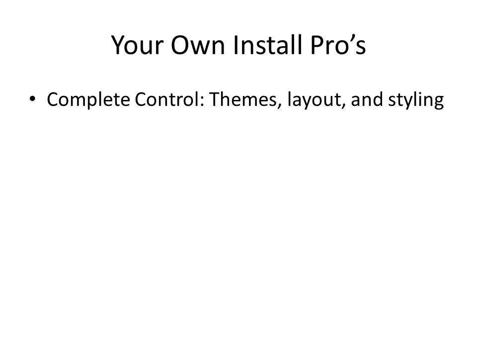 Your Own Install Pros Complete Control: Themes, layout, and styling