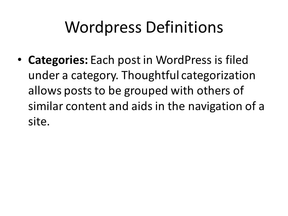 Wordpress Definitions Categories: Each post in WordPress is filed under a category.