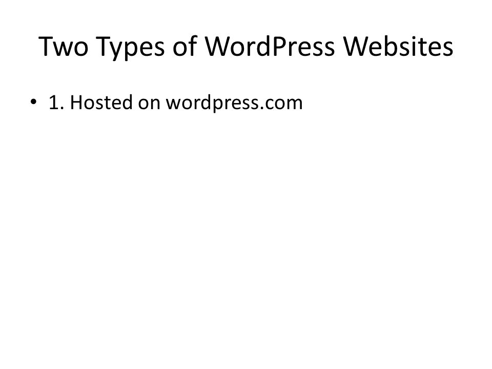 Two Types of WordPress Websites 1. Hosted on wordpress.com