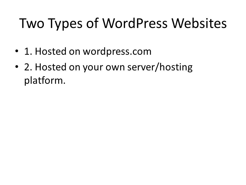 Two Types of WordPress Websites 1. Hosted on wordpress.com 2.