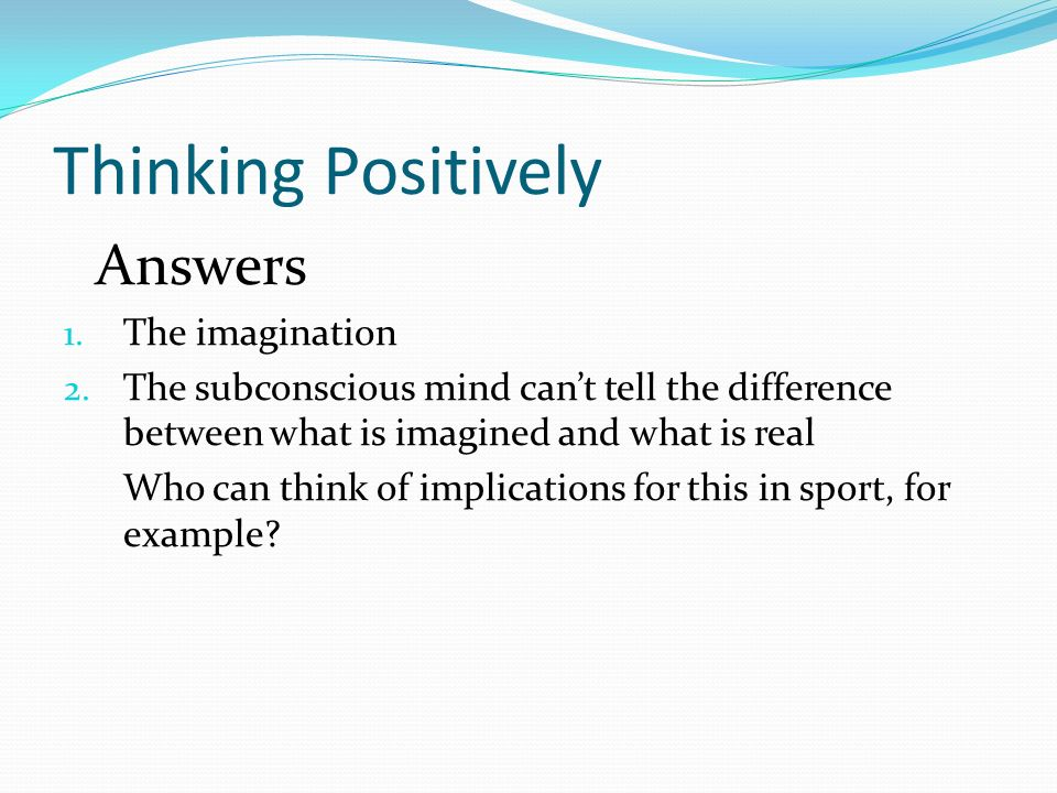 Thinking Positively Answers 1. The imagination 2.