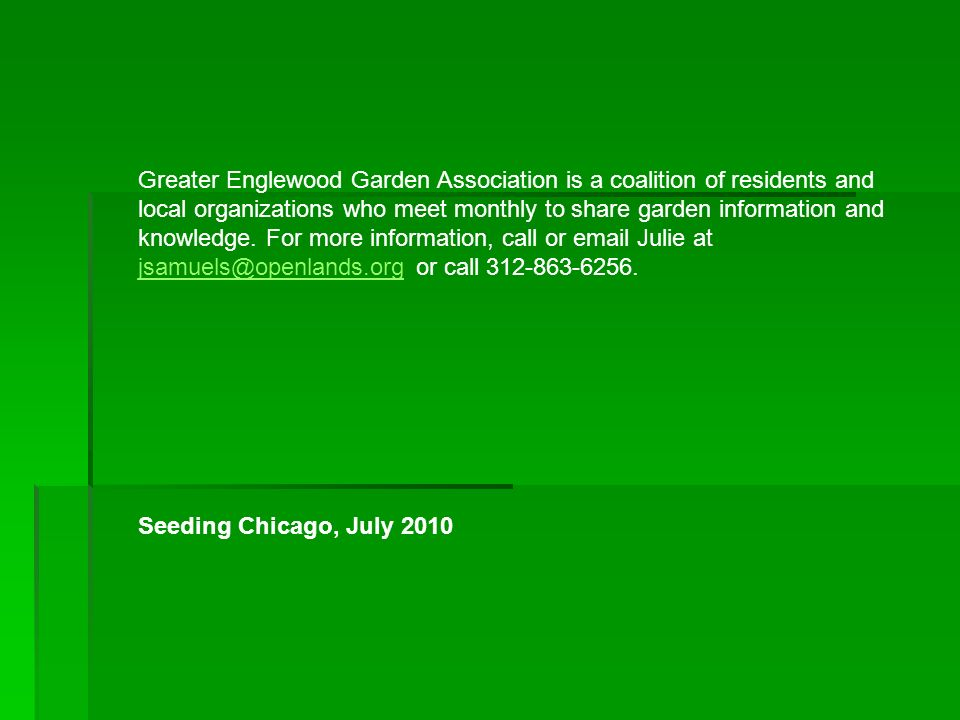 Greater Englewood Garden Association is a coalition of residents and local organizations who meet monthly to share garden information and knowledge.