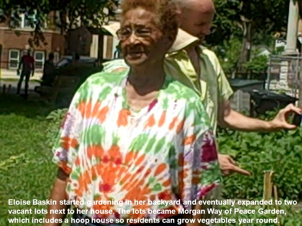 Eloise Baskin started gardening in her backyard and eventually expanded to two vacant lots next to her house.