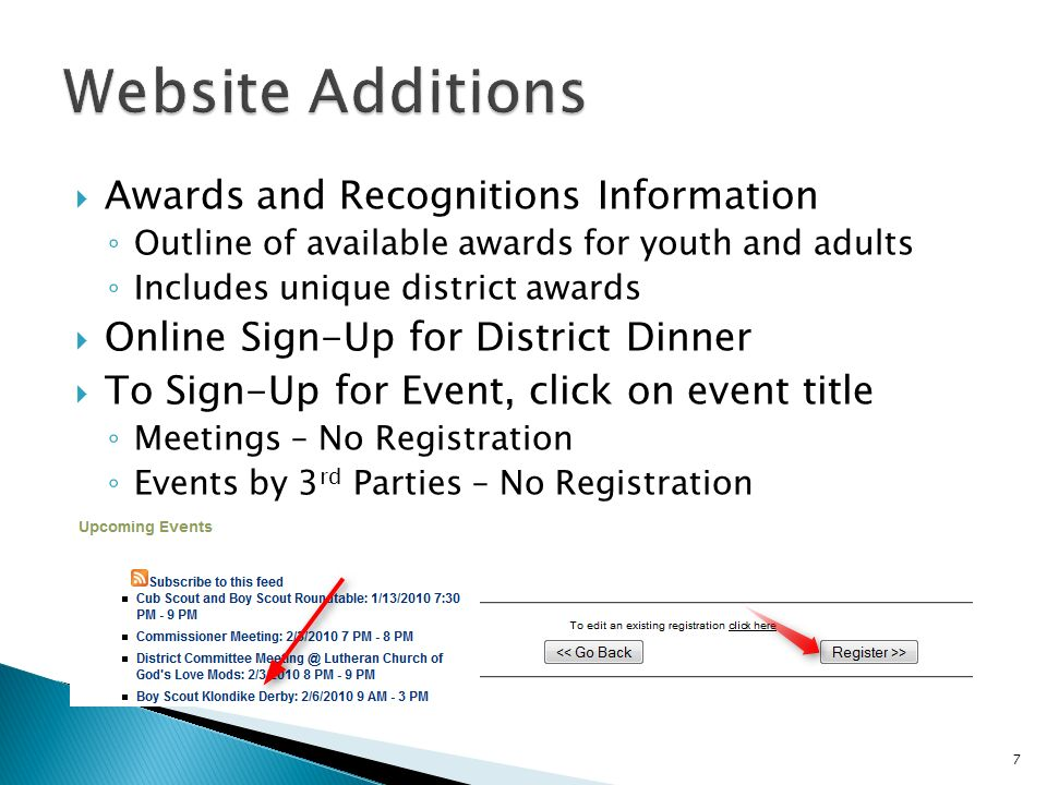 Awards and Recognitions Information Outline of available awards for youth and adults Includes unique district awards Online Sign-Up for District Dinner To Sign-Up for Event, click on event title Meetings – No Registration Events by 3 rd Parties – No Registration 7