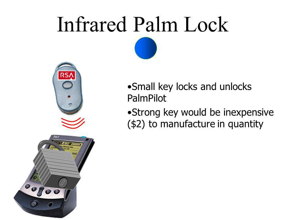 Infrared Palm Lock Small key locks and unlocks PalmPilot Strong key would be inexpensive ($2) to manufacture in quantity