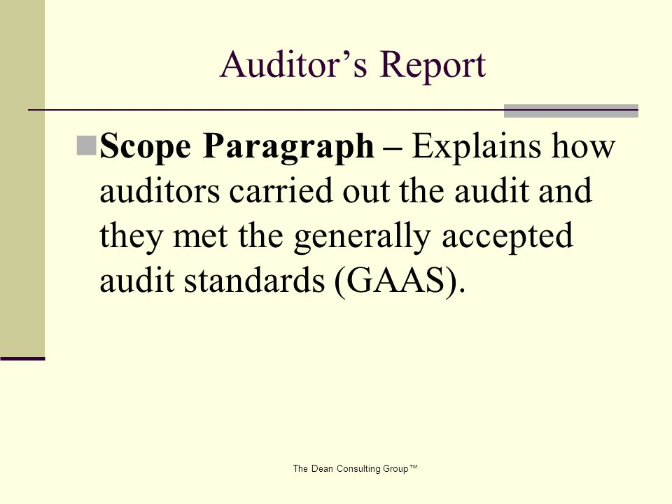 The Dean Consulting Group Auditors Report Scope Paragraph – Explains how auditors carried out the audit and they met the generally accepted audit standards (GAAS).