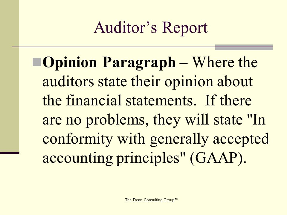 The Dean Consulting Group Auditors Report Opinion Paragraph – Where the auditors state their opinion about the financial statements.
