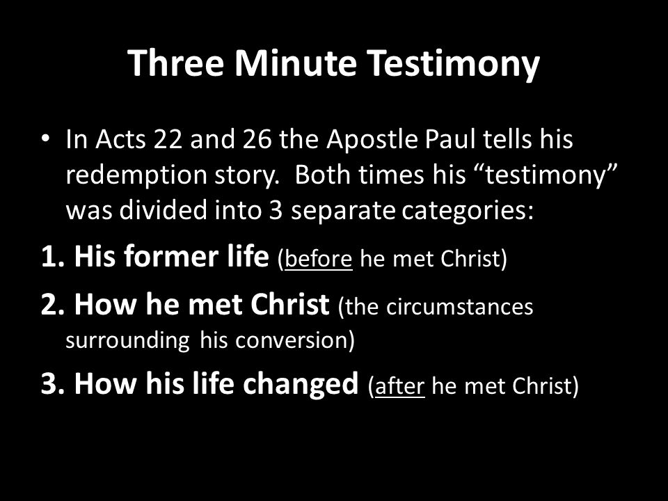 Three Minute Testimony In Acts 22 and 26 the Apostle Paul tells his redemption story.