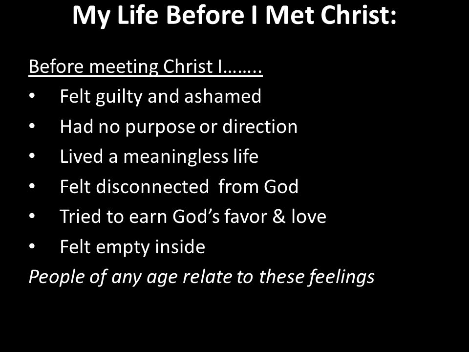 My Life Before I Met Christ: Before meeting Christ I……..