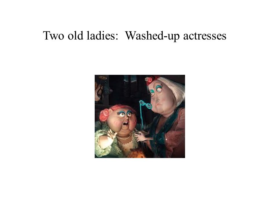 Two old ladies: Washed-up actresses