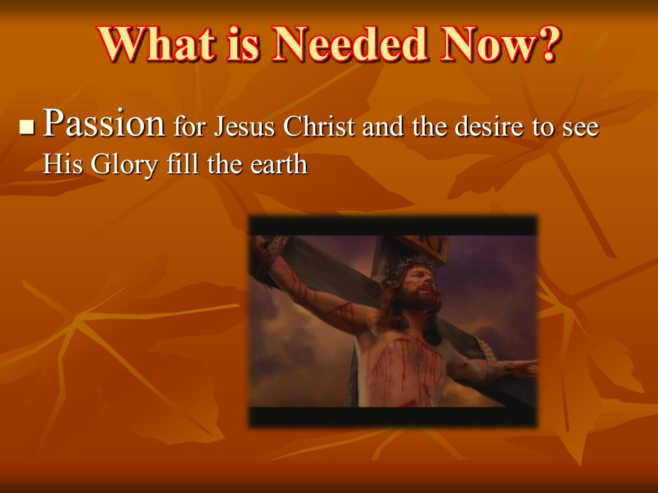 Passion for Jesus Christ and the desire to see His Glory fill the earth Passion for Jesus Christ and the desire to see His Glory fill the earth