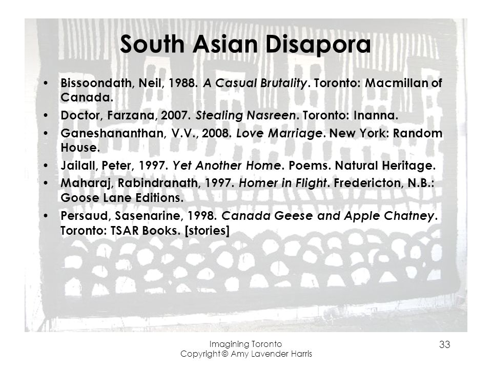 South Asian Disapora Bissoondath, Neil, 1988. A Casual Brutality.