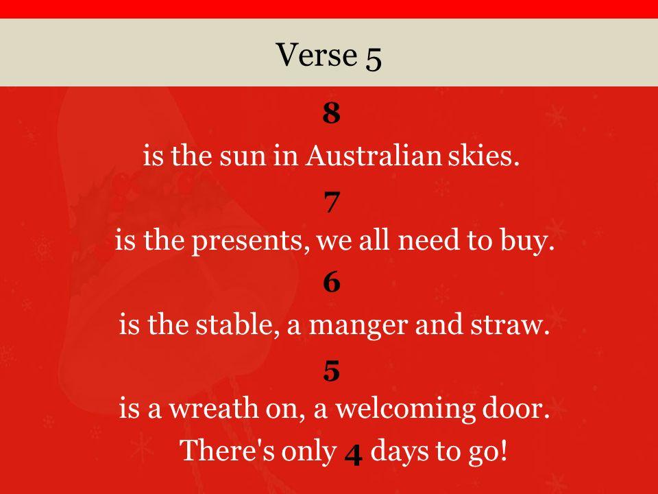 Verse 5 8 is the sun in Australian skies. 7 is the presents, we all need to buy.