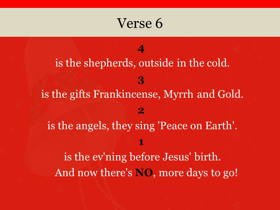 Verse 6 4 is the shepherds, outside in the cold. 3 is the gifts Frankincense, Myrrh and Gold.