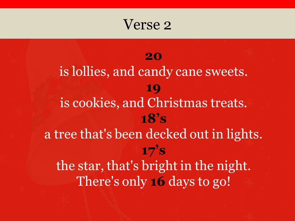 Verse 2 20 is lollies, and candy cane sweets. 19 is cookies, and Christmas treats.